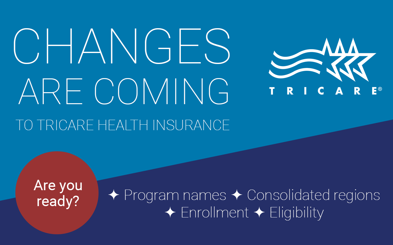 TRICARE Changes are coming. Are you ready?